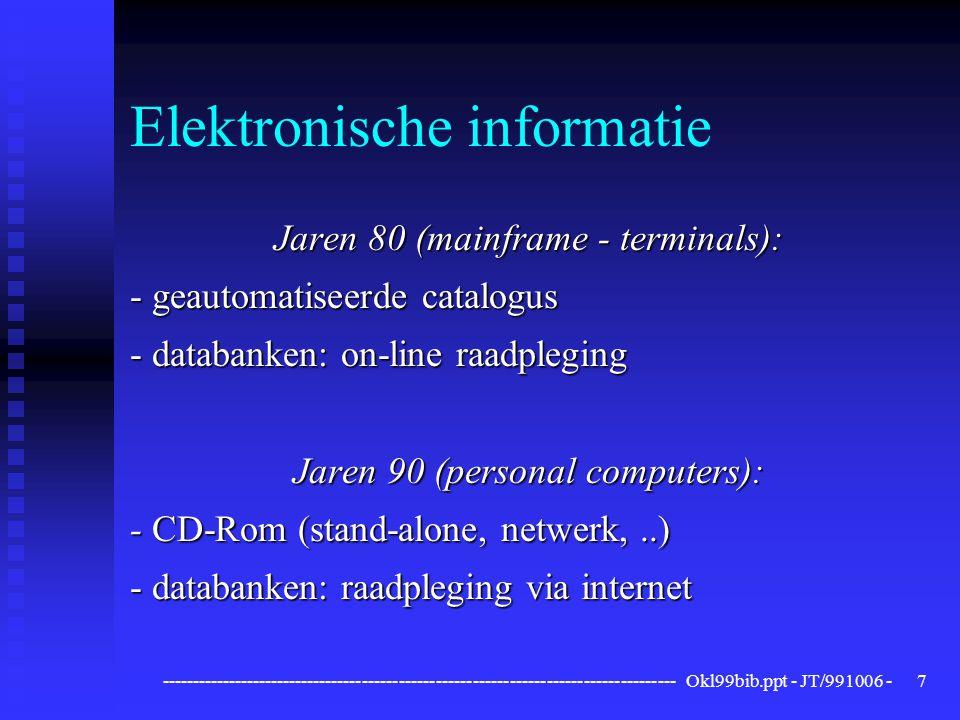 ------------------------------------------------------------------------------------ Okl99bib.ppt - JT/991006 -7 Elektronische informatie Jaren 80 (ma