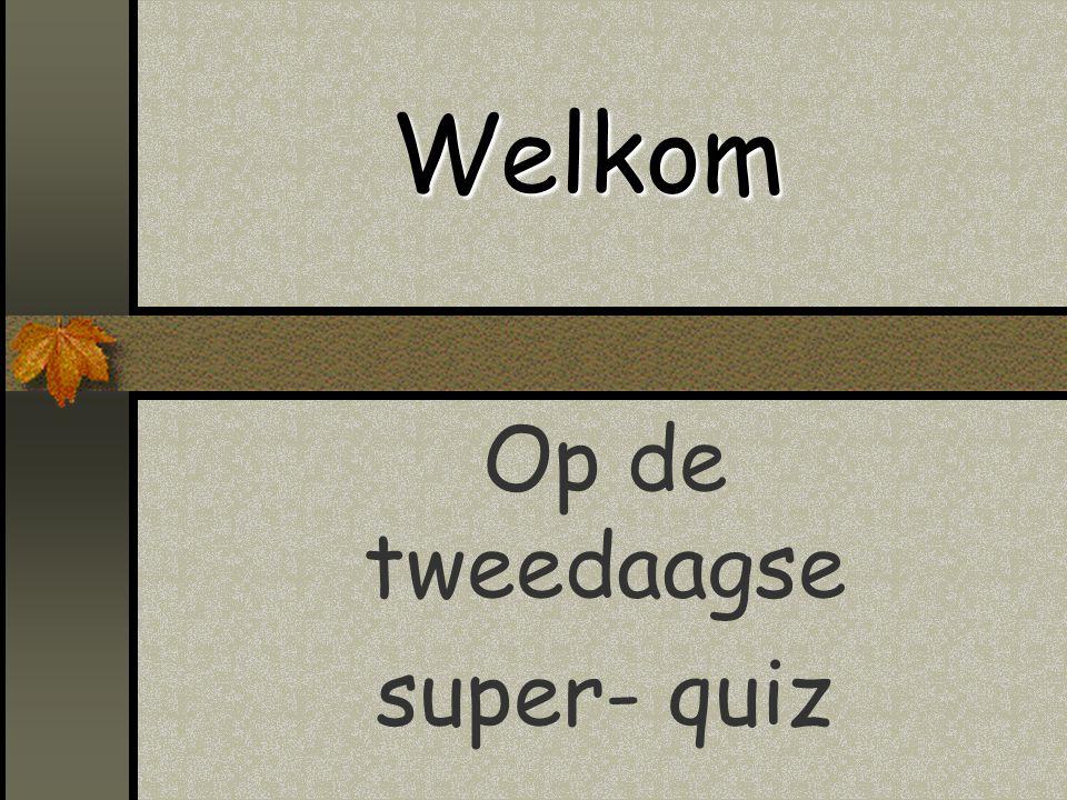Welkom Op de tweedaagse super- quiz