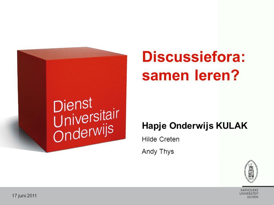 17 juni 2011 Discussiefora: samen leren? Hapje Onderwijs KULAK Hilde Creten Andy Thys