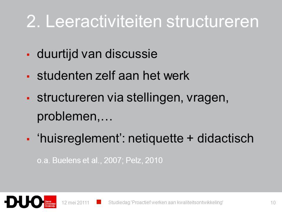 2. Leeractiviteiten structureren ▪ duurtijd van discussie ▪ studenten zelf aan het werk ▪ structureren via stellingen, vragen, problemen,… ▪ 'huisregl