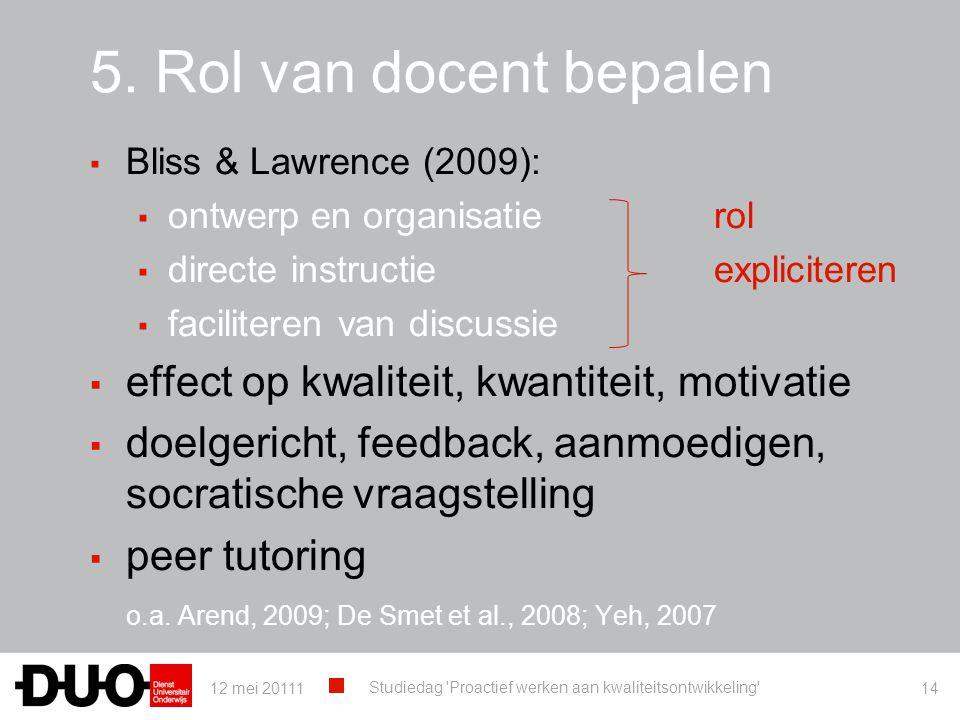 5. Rol van docent bepalen ▪ Bliss & Lawrence (2009): ▪ ontwerp en organisatierol ▪ directe instructieexpliciteren ▪ faciliteren van discussie ▪ effect