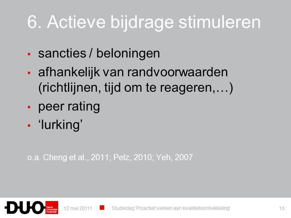 6. Actieve bijdrage stimuleren ▪ sancties / beloningen ▪ afhankelijk van randvoorwaarden (richtlijnen, tijd om te reageren,…) ▪ peer rating ▪ 'lurking