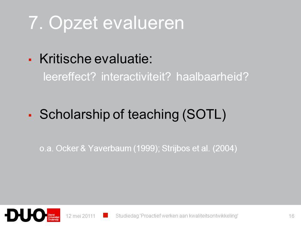 7. Opzet evalueren ▪ Kritische evaluatie: leereffect? interactiviteit? haalbaarheid? ▪ Scholarship of teaching (SOTL) o.a. Ocker & Yaverbaum (1999); S