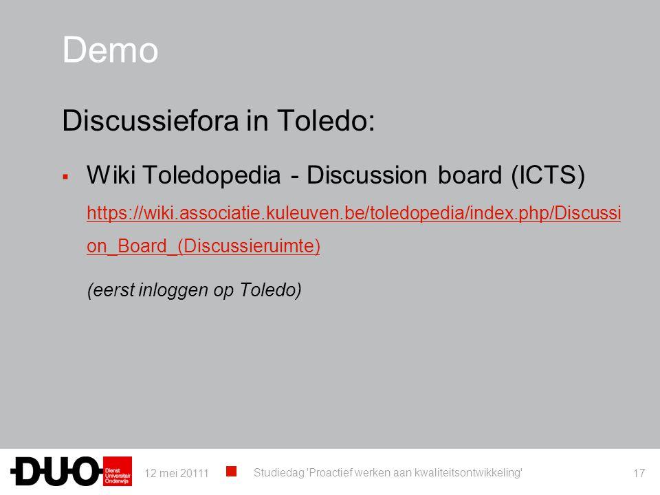 Demo Discussiefora in Toledo: ▪ Wiki Toledopedia - Discussion board (ICTS) https://wiki.associatie.kuleuven.be/toledopedia/index.php/Discussi on_Board