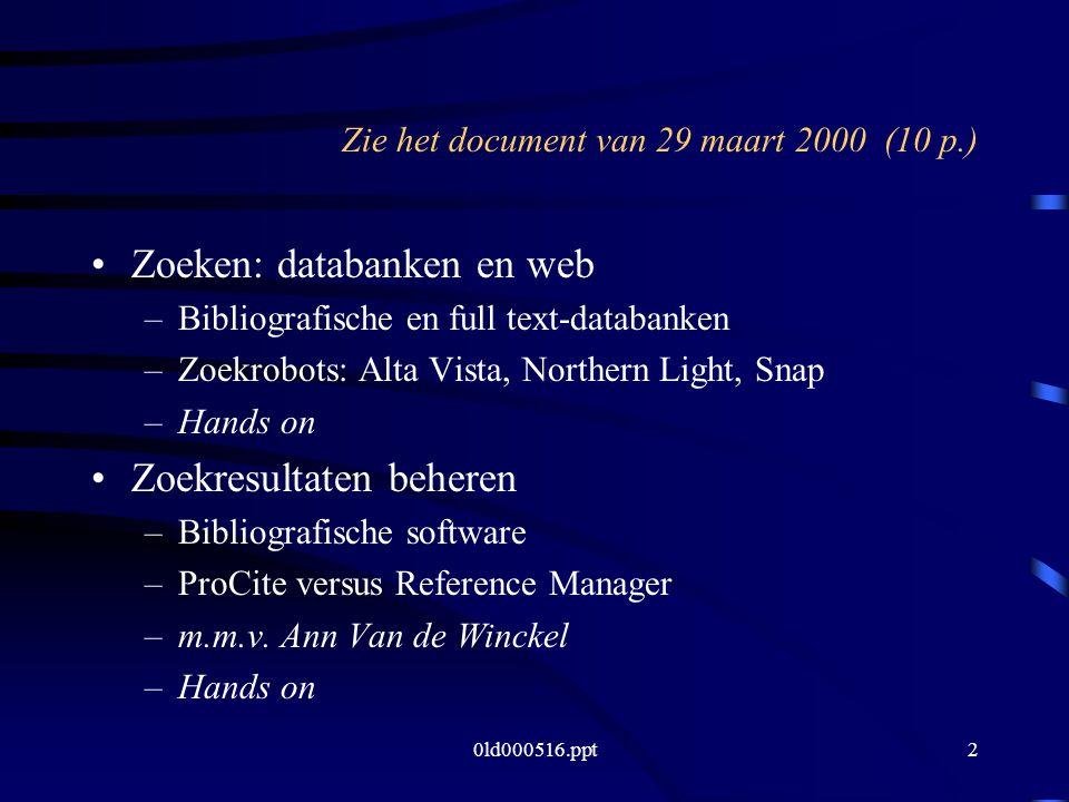 0ld000516.ppt2 Zie het document van 29 maart 2000 (10 p.) Zoeken: databanken en web –Bibliografische en full text-databanken –Zoekrobots: Alta Vista,