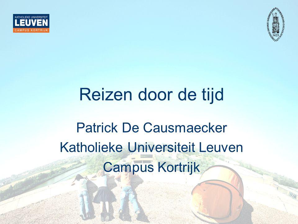 Reizen door de tijd Patrick De Causmaecker Katholieke Universiteit Leuven Campus Kortrijk