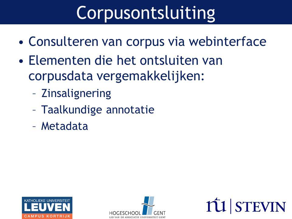 Consulteren van corpus via webinterface Elementen die het ontsluiten van corpusdata vergemakkelijken: –Zinsalignering –Taalkundige annotatie –Metadata Corpusontsluiting