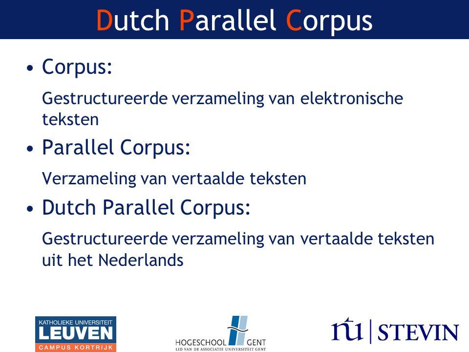 Dutch Parallel Corpus Corpus: Gestructureerde verzameling van elektronische teksten Parallel Corpus: Verzameling van vertaalde teksten Dutch Parallel Corpus: Gestructureerde verzameling van vertaalde teksten uit het Nederlands