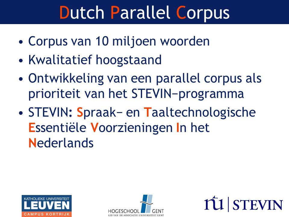 Corpus van 10 miljoen woorden Kwalitatief hoogstaand Ontwikkeling van een parallel corpus als prioriteit van het STEVIN−programma STEVIN: Spraak− en Taaltechnologische Essentiële Voorzieningen In het Nederlands Dutch Parallel Corpus