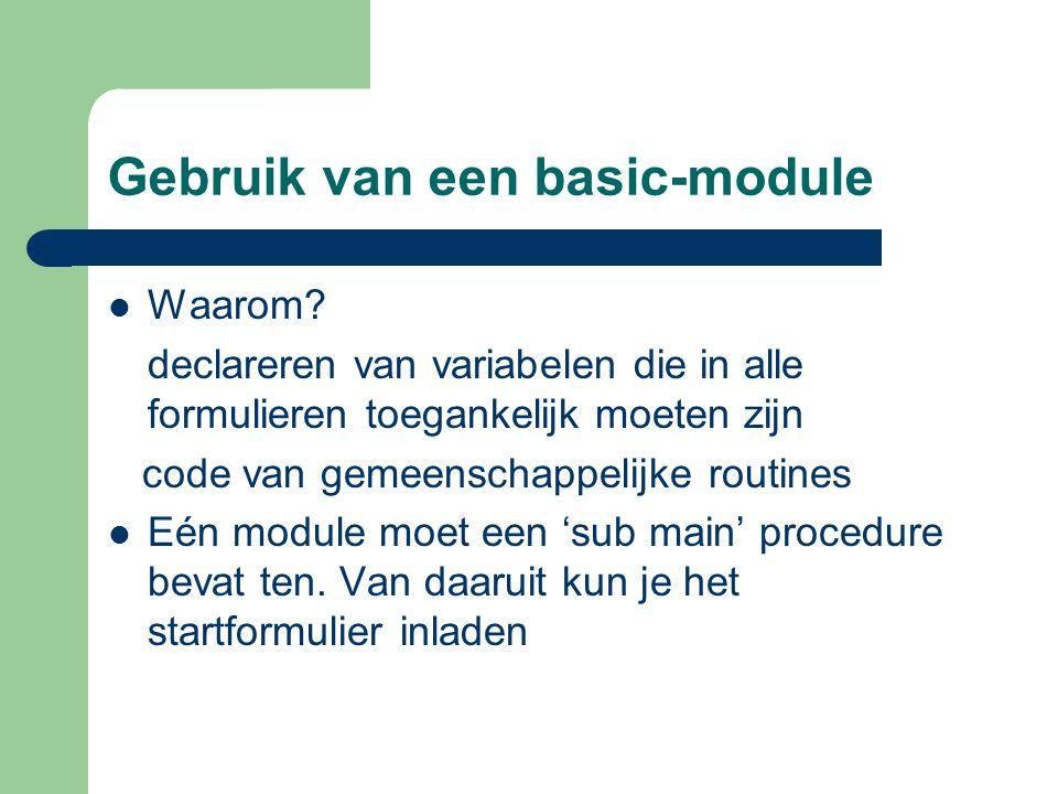 Gebruik van een basic-module Waarom? declareren van variabelen die in alle formulieren toegankelijk moeten zijn code van gemeenschappelijke routines E