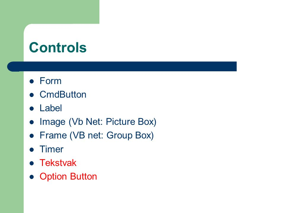 Controls Form CmdButton Label Image (Vb Net: Picture Box) Frame (VB net: Group Box) Timer Tekstvak Option Button