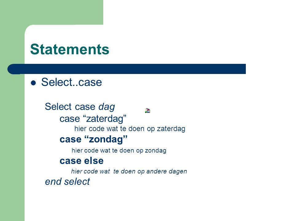 """Statements Select..case Select case dag case """"zaterdag"""" hier code wat te doen op zaterdag case """"zondag"""" hier code wat te doen op zondag case else hier"""