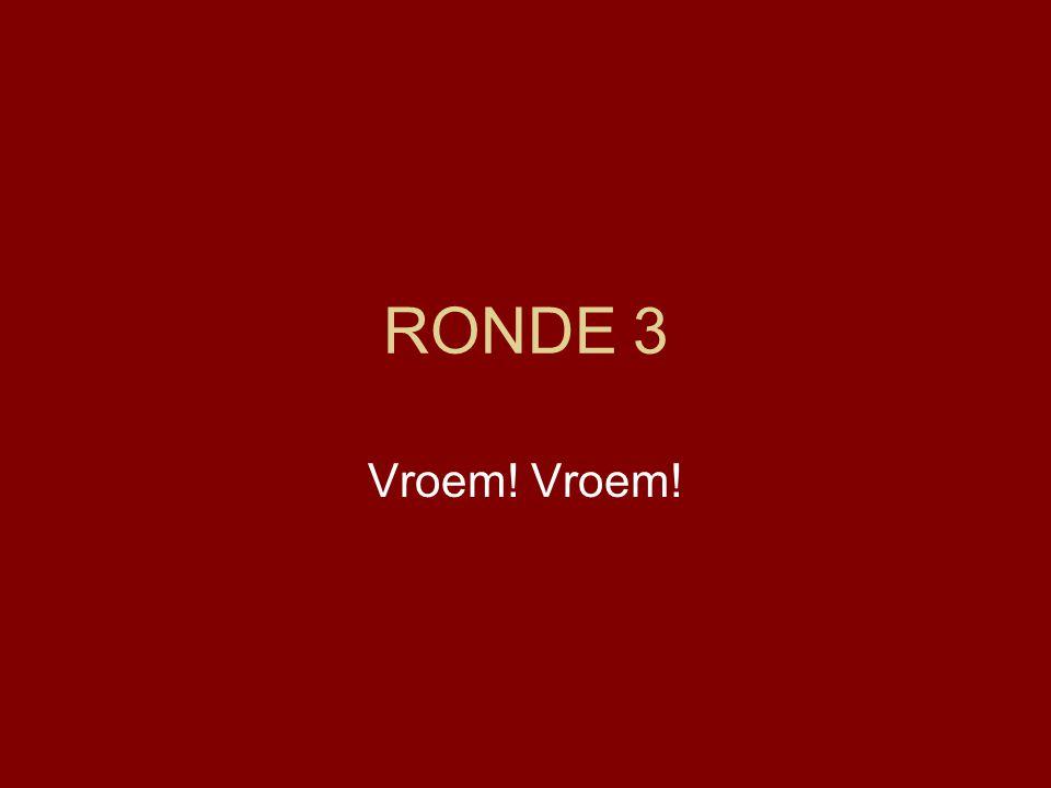 RONDE 3 Vroem!