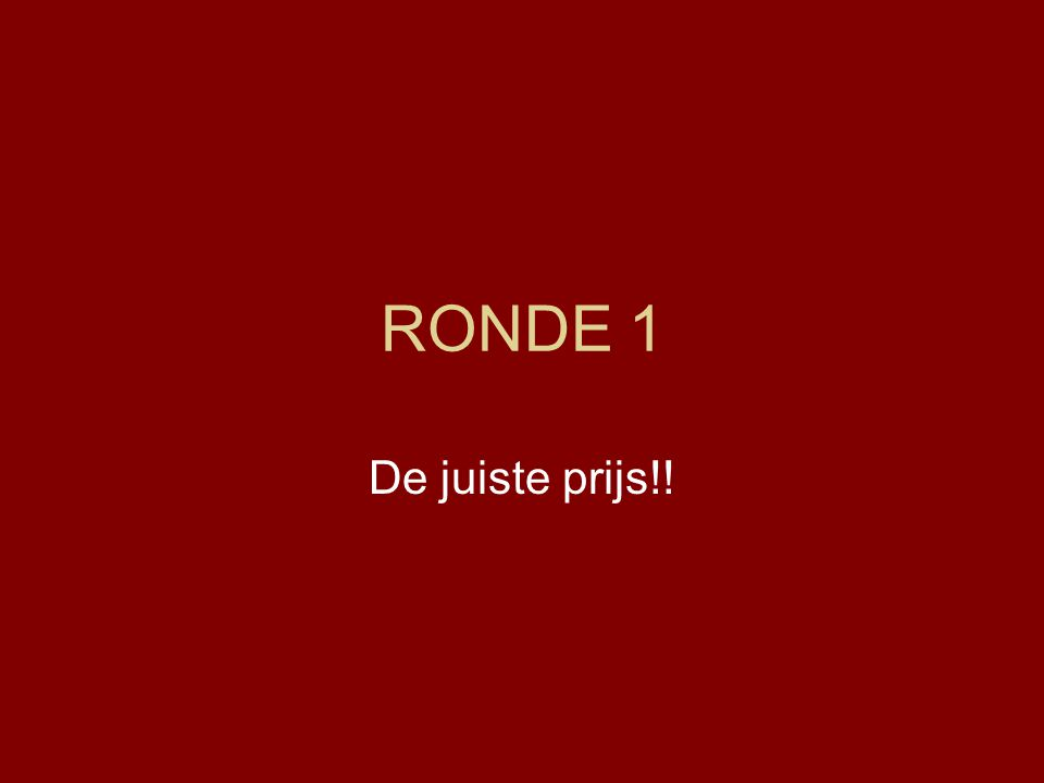 RONDE 1 De juiste prijs!!