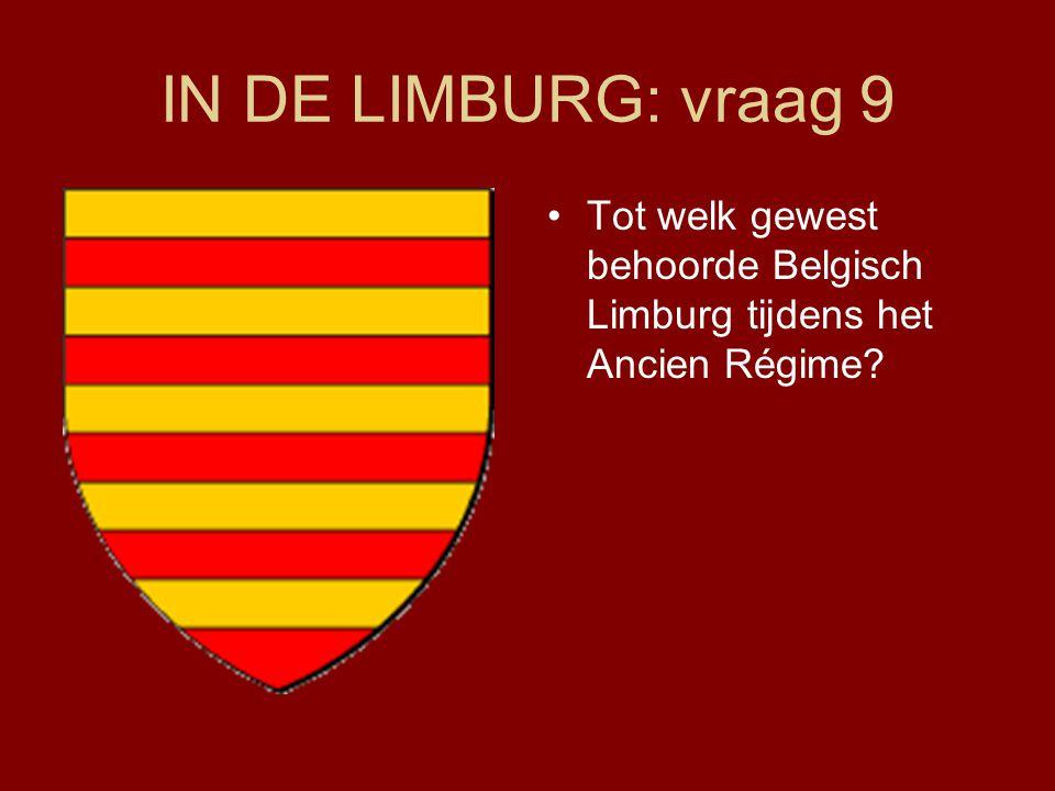 IN DE LIMBURG: vraag 9 Tot welk gewest behoorde Belgisch Limburg tijdens het Ancien Régime?