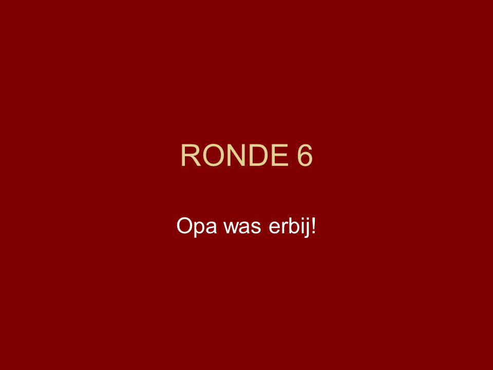 RONDE 6 Opa was erbij!