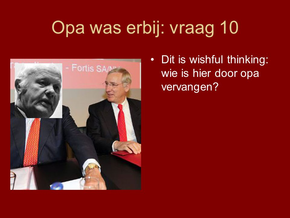 Opa was erbij: vraag 10 Dit is wishful thinking: wie is hier door opa vervangen?