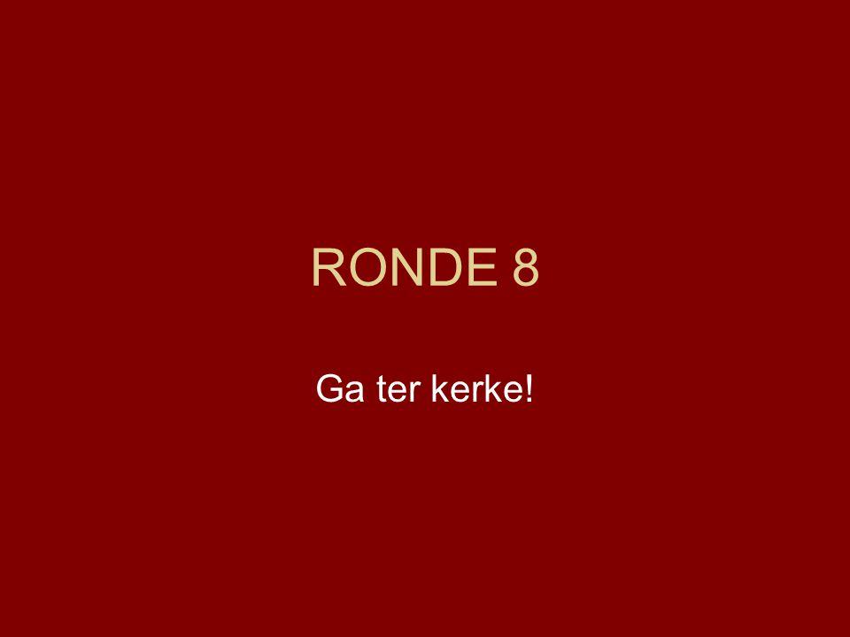 RONDE 8 Ga ter kerke!