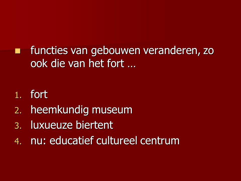 functies van gebouwen veranderen, zo ook die van het fort … functies van gebouwen veranderen, zo ook die van het fort … 1. fort 2. heemkundig museum 3
