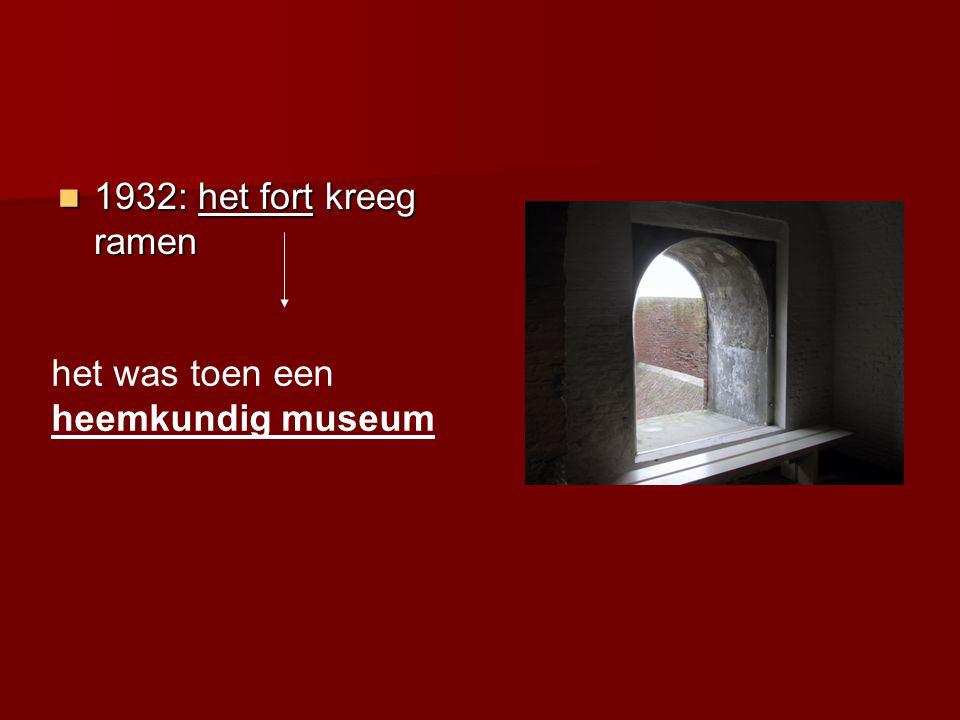1932: het fort kreeg ramen 1932: het fort kreeg ramen het was toen een heemkundig museum