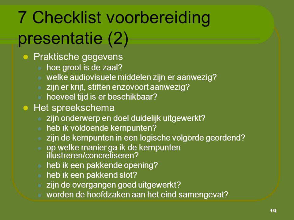 10 7 Checklist voorbereiding presentatie (2) Praktische gegevens hoe groot is de zaal? welke audiovisuele middelen zijn er aanwezig? zijn er krijt, st