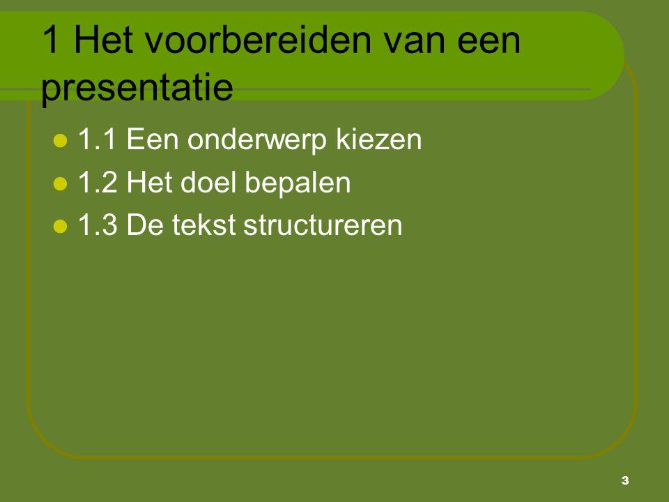 3 1 Het voorbereiden van een presentatie 1.1 Een onderwerp kiezen 1.2 Het doel bepalen 1.3 De tekst structureren