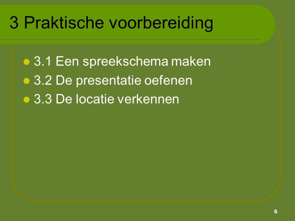 5 3 Praktische voorbereiding 3.1 Een spreekschema maken 3.2 De presentatie oefenen 3.3 De locatie verkennen