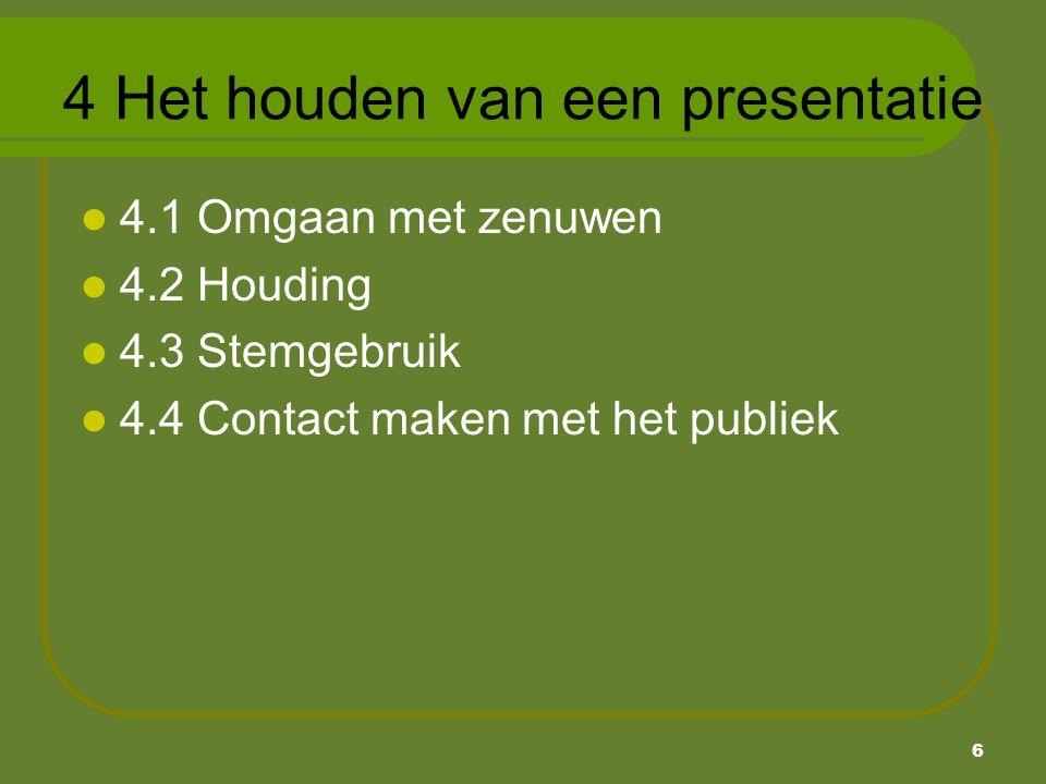 6 4 Het houden van een presentatie 4.1 Omgaan met zenuwen 4.2 Houding 4.3 Stemgebruik 4.4 Contact maken met het publiek