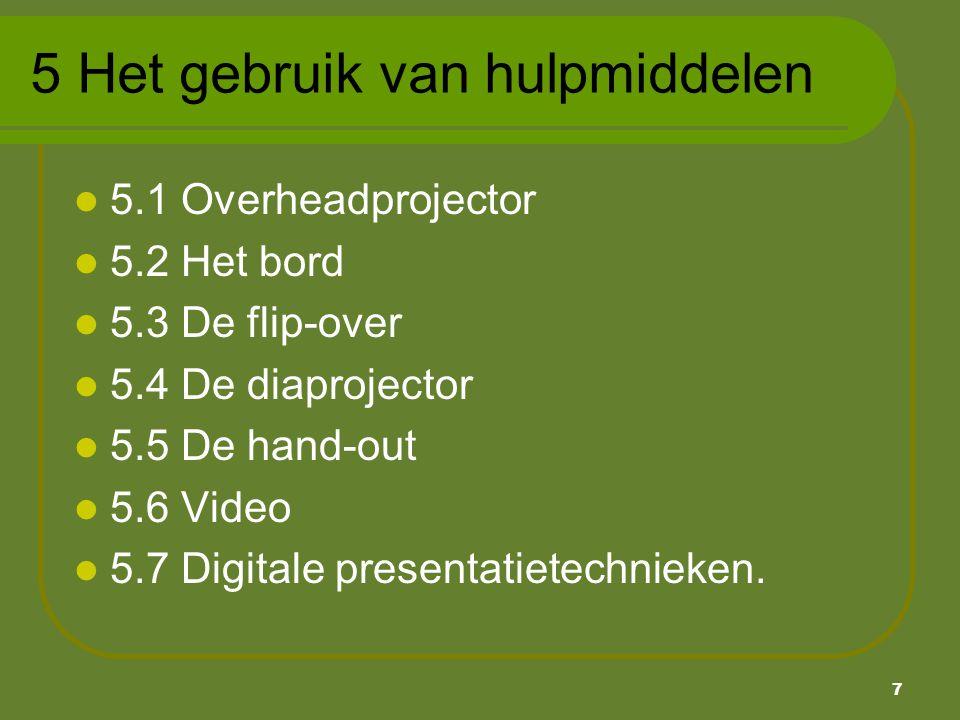 7 5 Het gebruik van hulpmiddelen 5.1 Overheadprojector 5.2 Het bord 5.3 De flip-over 5.4 De diaprojector 5.5 De hand-out 5.6 Video 5.7 Digitale presen