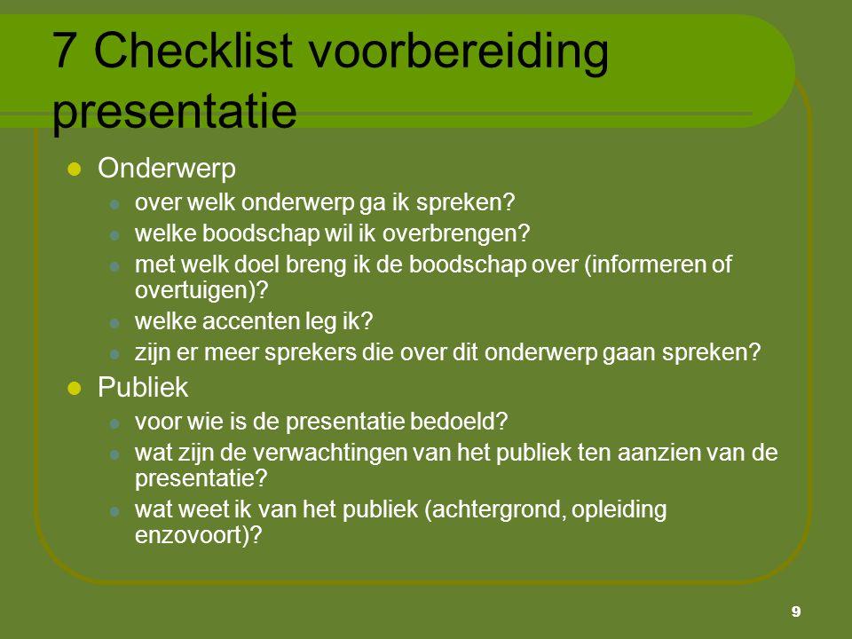 9 7 Checklist voorbereiding presentatie Onderwerp over welk onderwerp ga ik spreken? welke boodschap wil ik overbrengen? met welk doel breng ik de boo