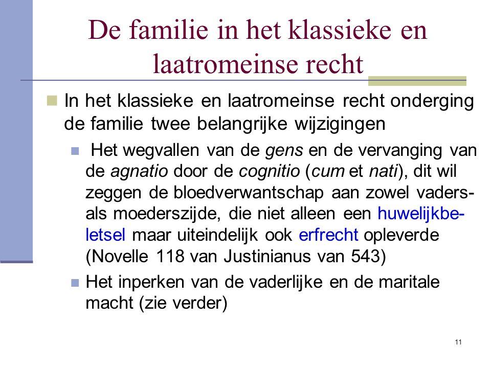 11 De familie in het klassieke en laatromeinse recht In het klassieke en laatromeinse recht onderging de familie twee belangrijke wijzigingen Het wegv