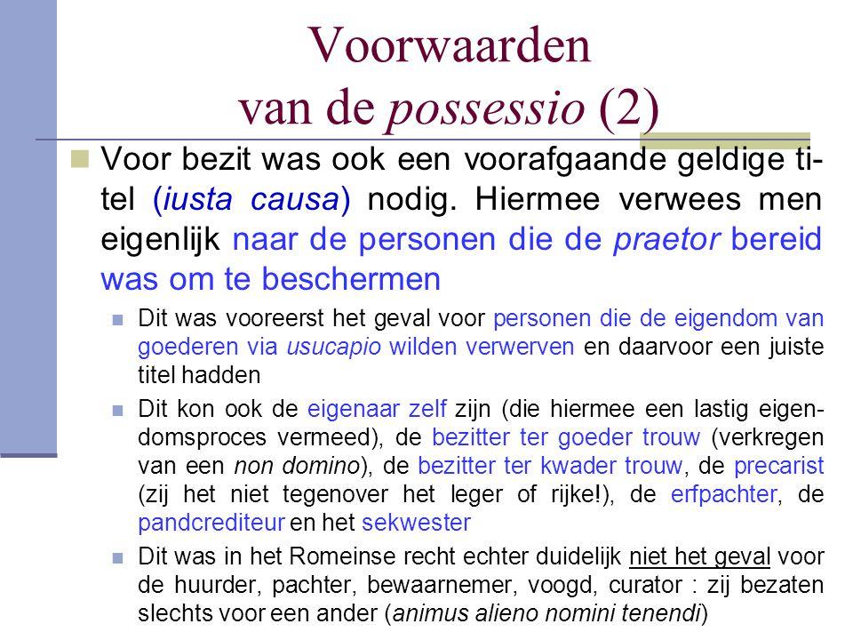 Voorwaarden van de possessio (2) Voor bezit was ook een voorafgaande geldige ti- tel (iusta causa) nodig. Hiermee verwees men eigenlijk naar de person