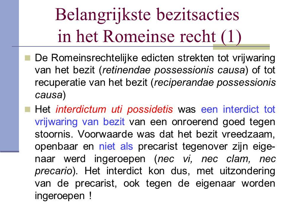 Belangrijkste bezitsacties in het Romeinse recht (1) De Romeinsrechtelijke edicten strekten tot vrijwaring van het bezit (retinendae possessionis caus
