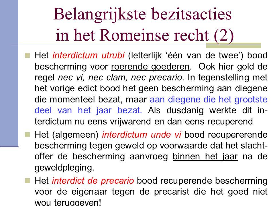 Belangrijkste bezitsacties in het Romeinse recht (2) Het interdictum utrubi (letterlijk 'één van de twee') bood bescherming voor roerende goederen. Oo