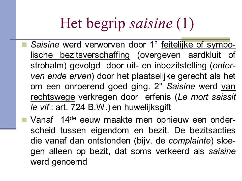 Het begrip saisine (1) Saisine werd verworven door 1° feitelijke of symbo- lische bezitsverschaffing (overgeven aardkluit of strohalm) gevolgd door ui