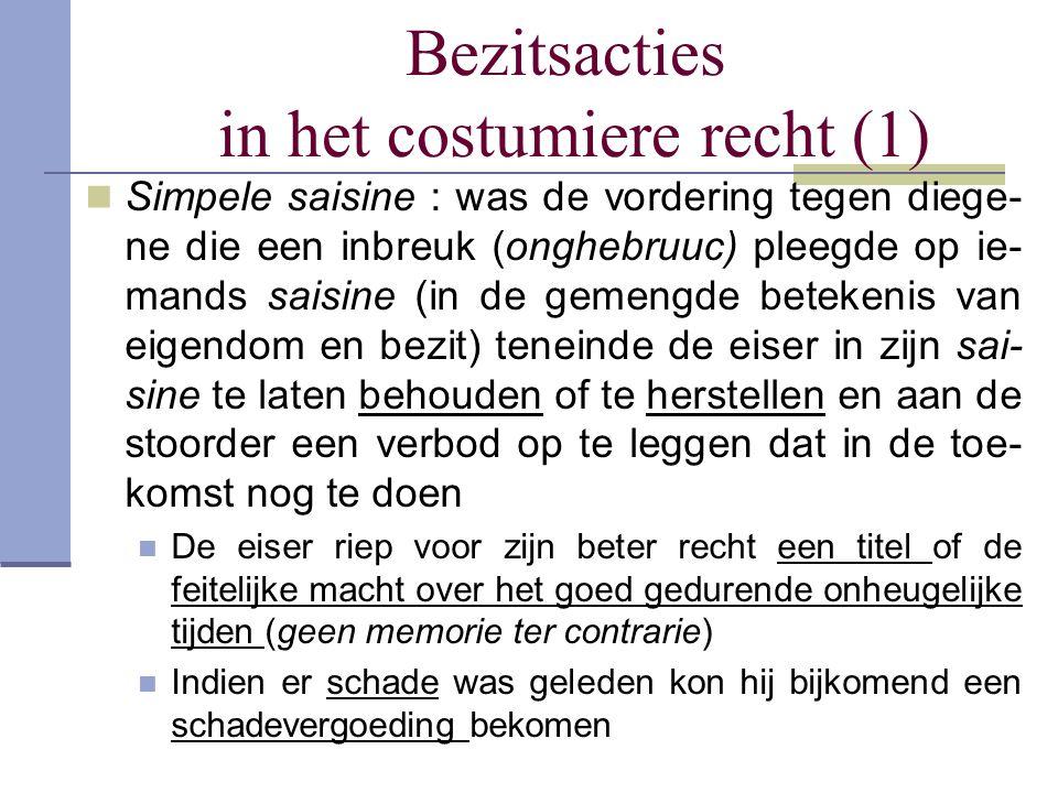 Bezitsacties in het costumiere recht (1) Simpele saisine : was de vordering tegen diege- ne die een inbreuk (onghebruuc) pleegde op ie- mands saisine