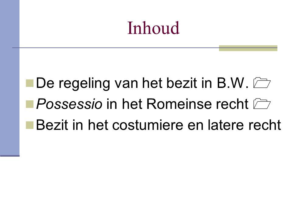 Inhoud De regeling van het bezit in B.W.  Possessio in het Romeinse recht  Bezit in het costumiere en latere recht