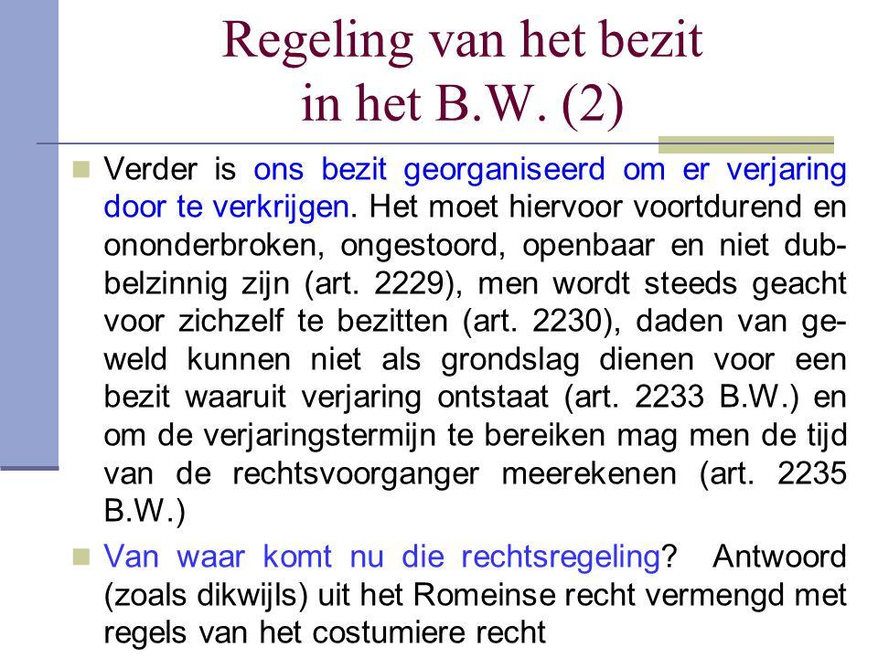 Regeling van het bezit in het B.W. (2) Verder is ons bezit georganiseerd om er verjaring door te verkrijgen. Het moet hiervoor voortdurend en ononderb