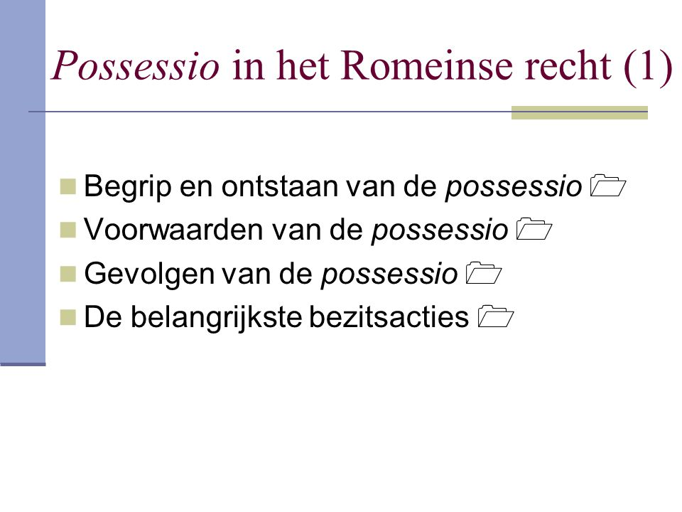 Possessio in het Romeinse recht (1) Begrip en ontstaan van de possessio  Voorwaarden van de possessio  Gevolgen van de possessio  De belangrijkste