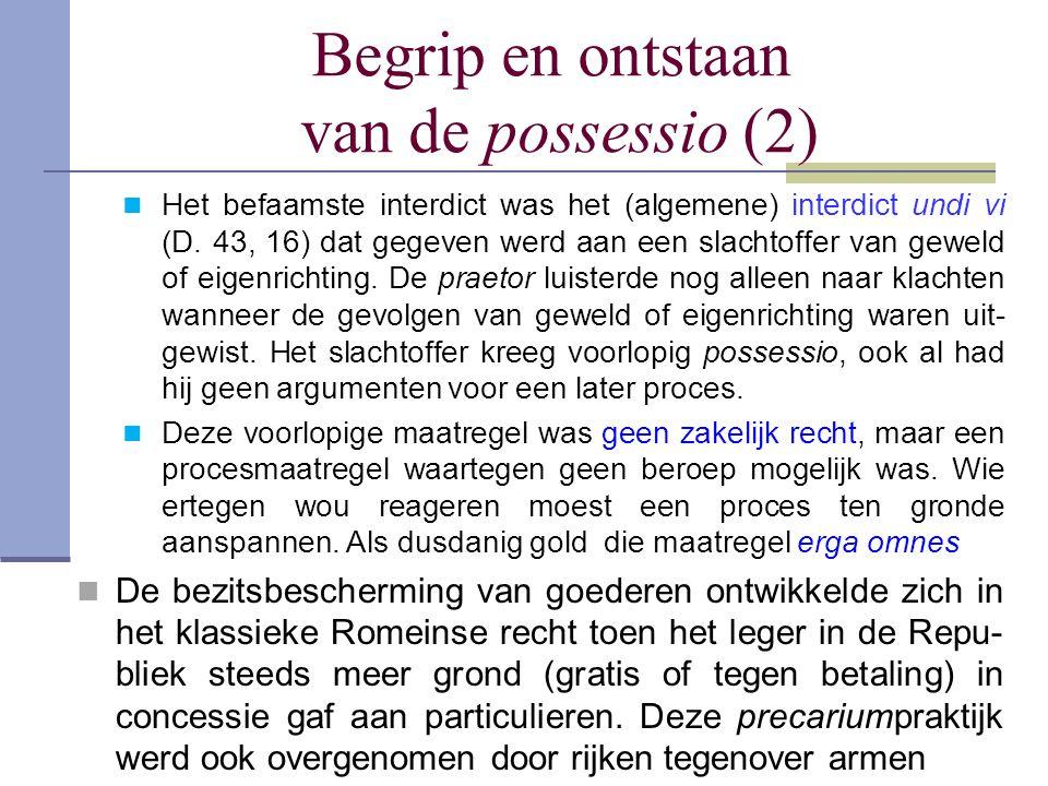 Begrip en ontstaan van de possessio (3) Tegenover het leger (rijke) stond de particulier in een precaire positie (in precario): het leger (rijke) kon de concessie steeds herroepen.