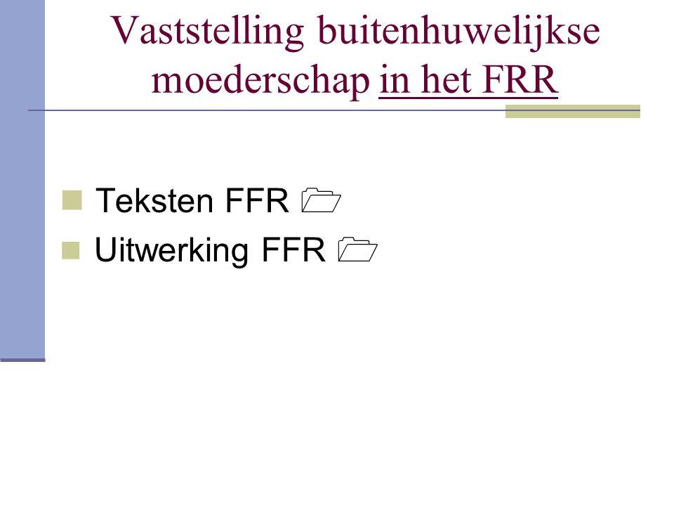 Vaststelling buitenhuwelijkse moederschap in het FRR Teksten FFR  Uitwerking FFR 