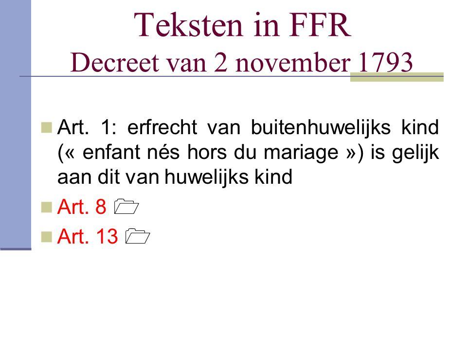 Teksten in FFR Decreet van 2 november 1793 Art. 1: erfrecht van buitenhuwelijks kind (« enfant nés hors du mariage ») is gelijk aan dit van huwelijks
