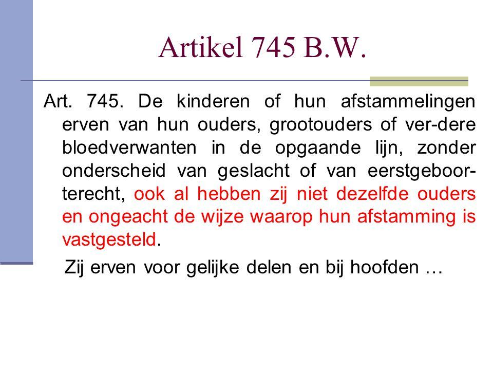 Artikel 745 B.W. Art. 745. De kinderen of hun afstammelingen erven van hun ouders, grootouders of ver-dere bloedverwanten in de opgaande lijn, zonder