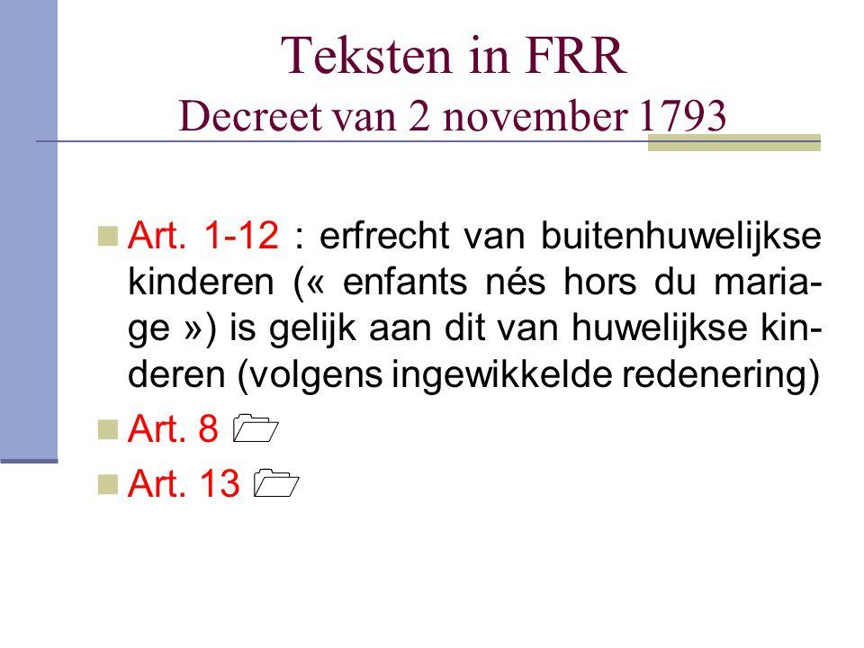 Teksten in FRR Decreet van 2 november 1793 Art. 1-12 : erfrecht van buitenhuwelijkse kinderen (« enfants nés hors du maria- ge ») is gelijk aan dit va