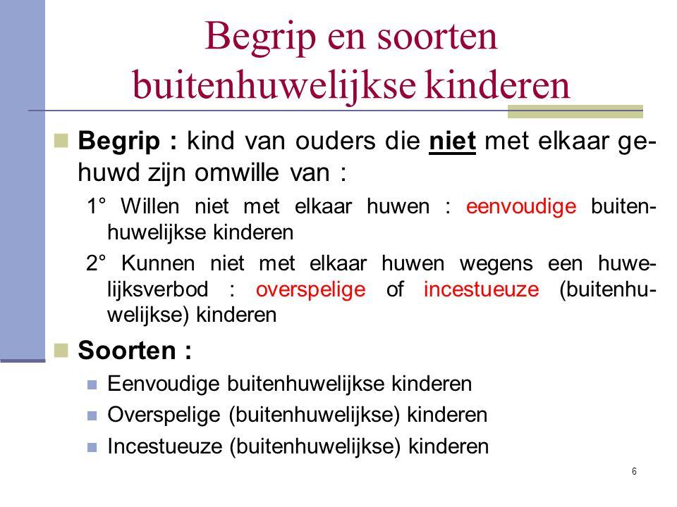 Begrip en soorten buitenhuwelijkse kinderen Begrip : kind van ouders die niet met elkaar ge- huwd zijn omwille van : 1° Willen niet met elkaar huwen :