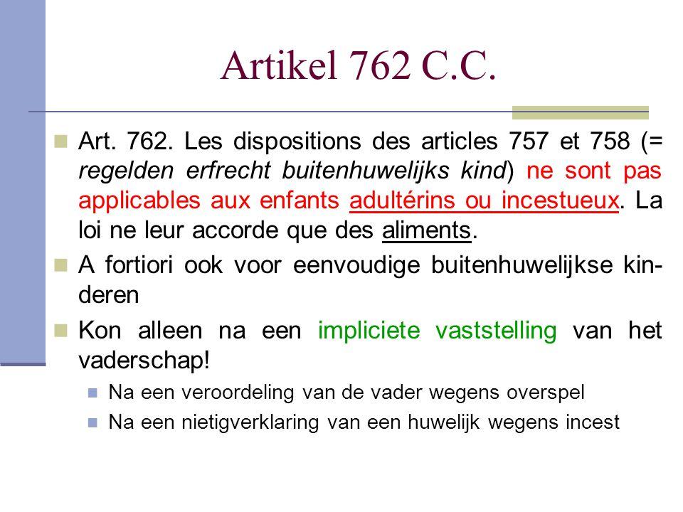 Artikel 762 C.C. Art. 762. Les dispositions des articles 757 et 758 (= regelden erfrecht buitenhuwelijks kind) ne sont pas applicables aux enfants adu