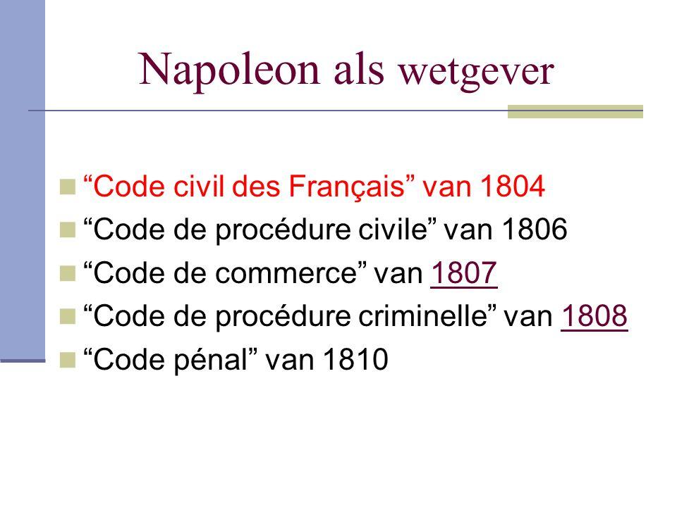 "Napoleon als wetgever ""Code civil des Français"" van 1804 ""Code de procédure civile"" van 1806 ""Code de commerce"" van 1807 ""Code de procédure criminelle"