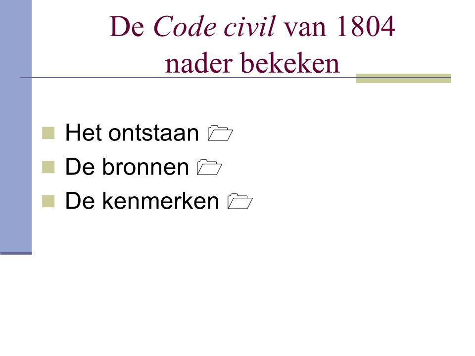 De Code civil van 1804 nader bekeken Het ontstaan  De bronnen  De kenmerken 