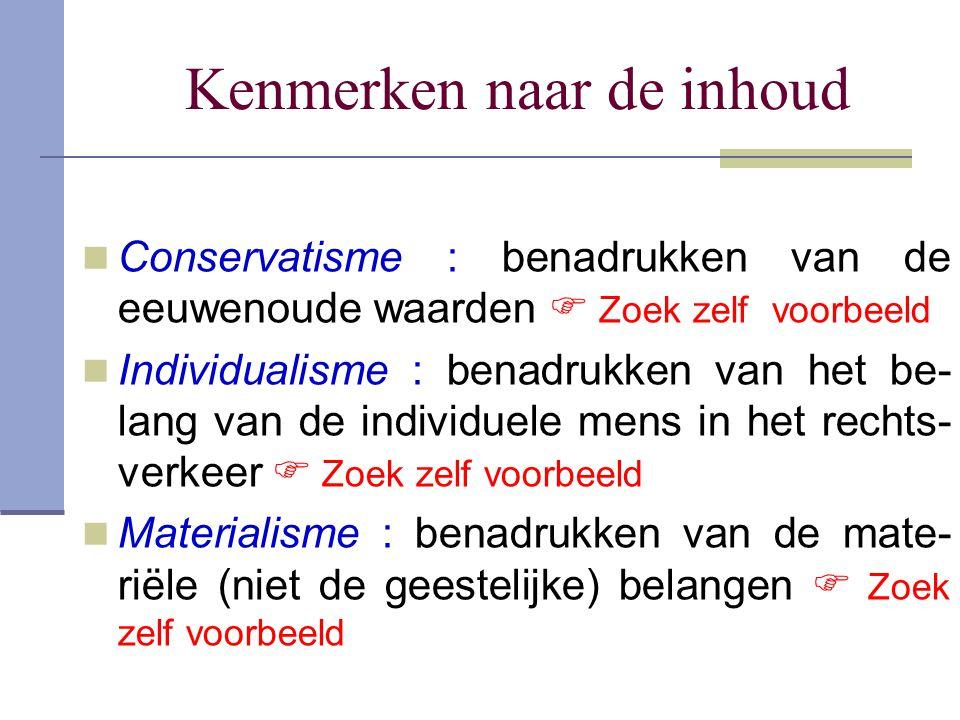Kenmerken naar de inhoud Conservatisme : benadrukken van de eeuwenoude waarden  Zoek zelf voorbeeld Individualisme : benadrukken van het be- lang van