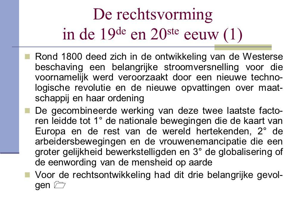 De rechtsvorming in de 19 de en 20 ste eeuw (1) Rond 1800 deed zich in de ontwikkeling van de Westerse beschaving een belangrijke stroomversnelling vo